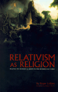 Relativism as Religion, Roger's first book - Buy it here!