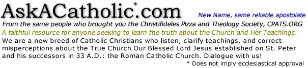 "AskACatholic.com ""A spiritual oasis for sincere seeking Protestants and confused Catholics."""