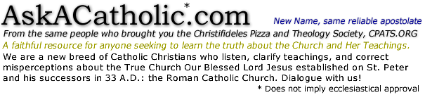 "AskACatholic.com "" A spiritual oasis for sincere seeking Protestants, confused Catholics, or anyone seeking to learn the truth about the Catholic Church and Her Teachings."