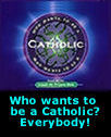Who wants to be a Catholic? -- Everyone!
